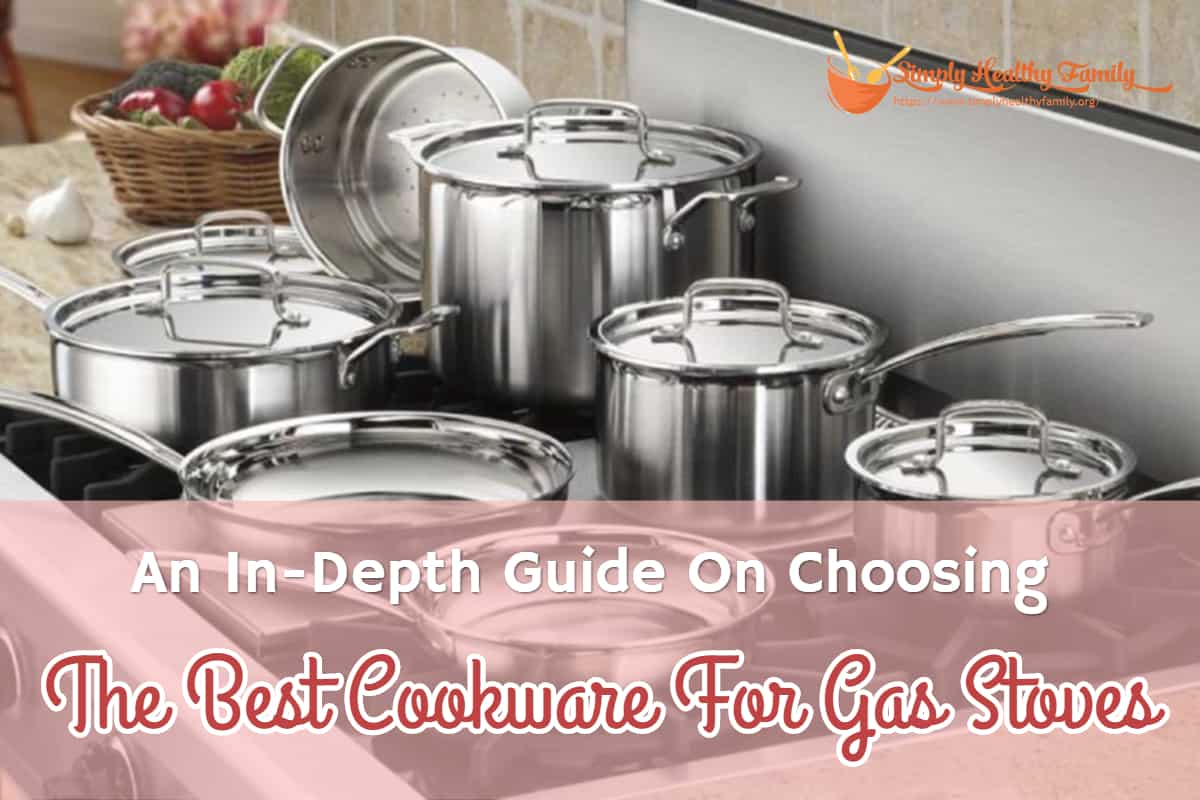 An In-Depth Guide On Choosing The Best Cookware For Gas Stoves