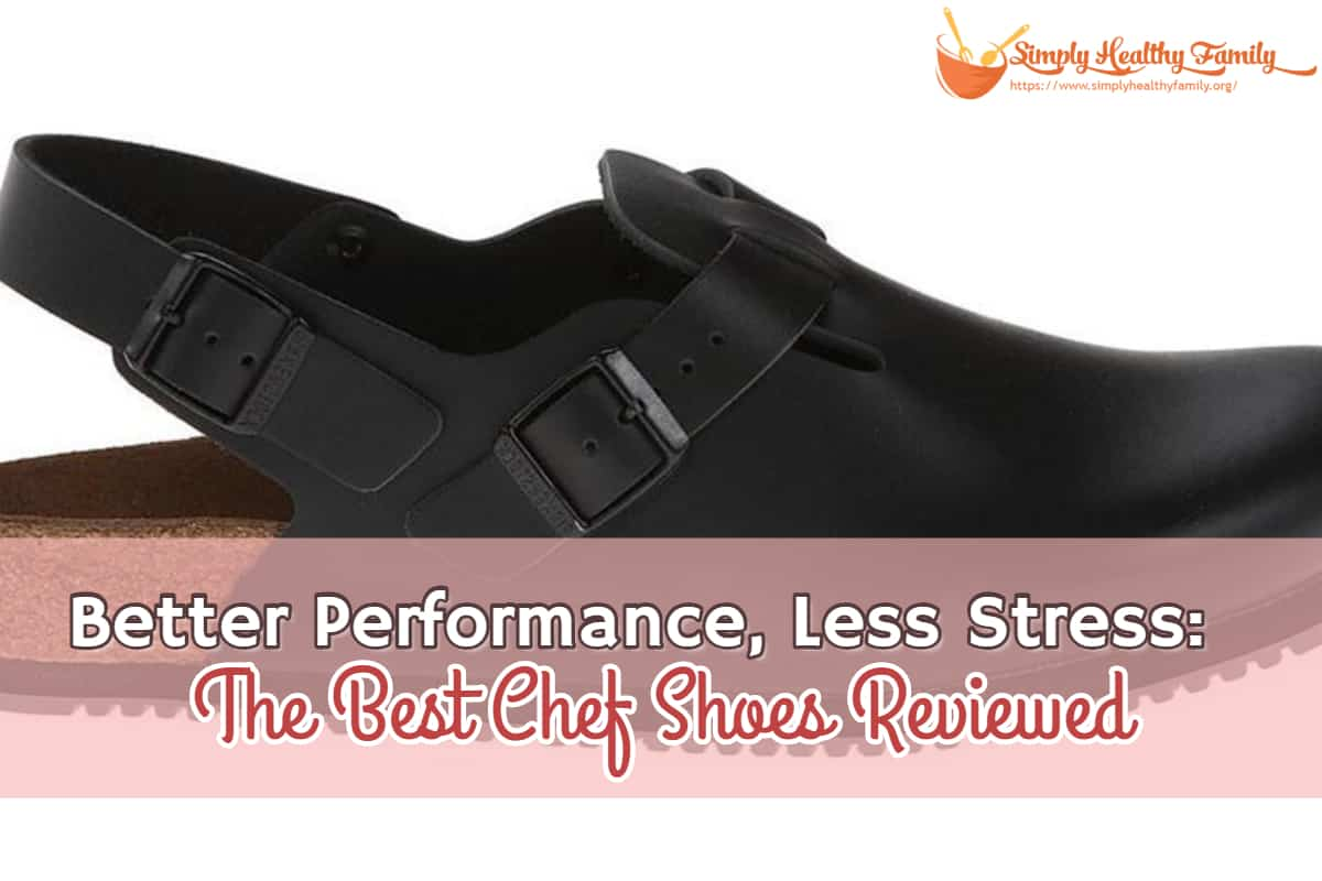 Better Performance, Less Stress: The Best Chef Shoes Reviewed