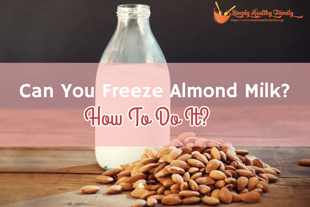 Can You Freeze Almond Milk? How To Do It?