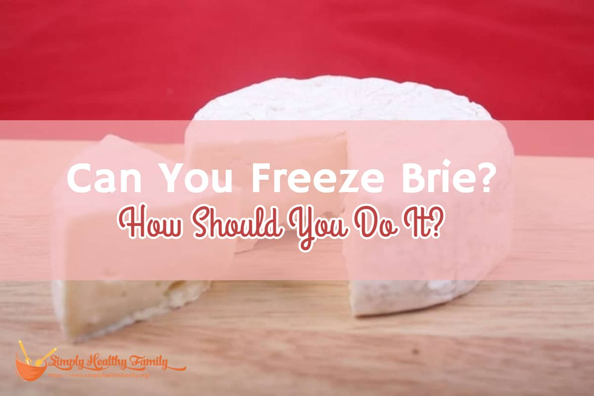 Can You Freeze Brie? How Should You Do It?
