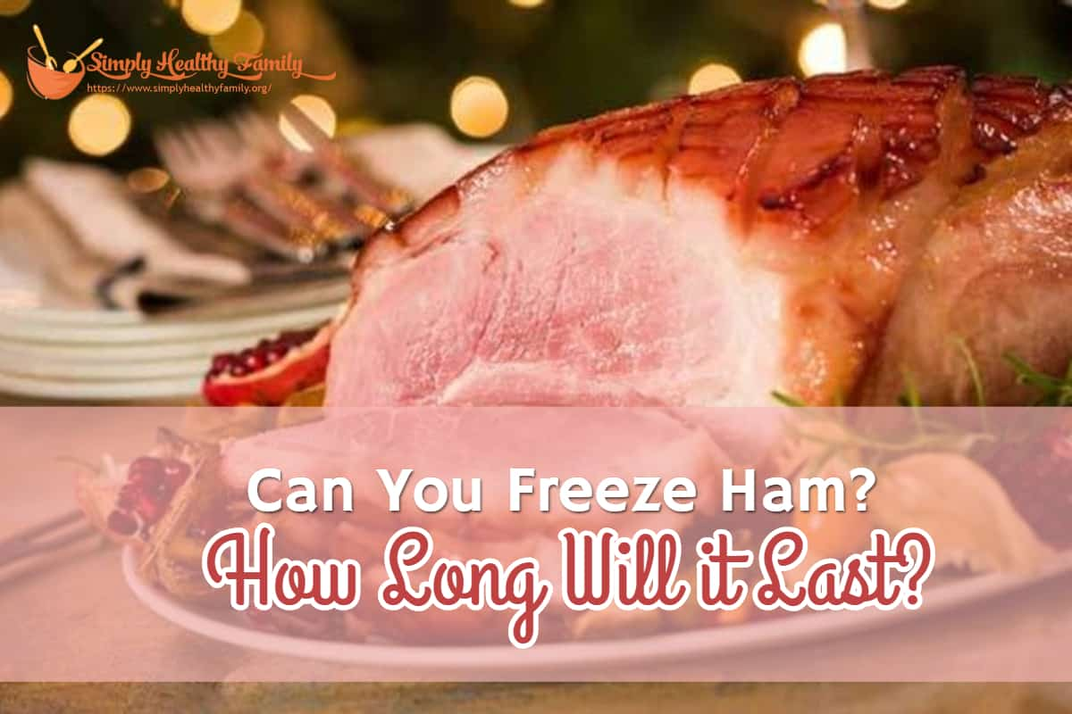 Can You Freeze Ham? How Long Will it Last?