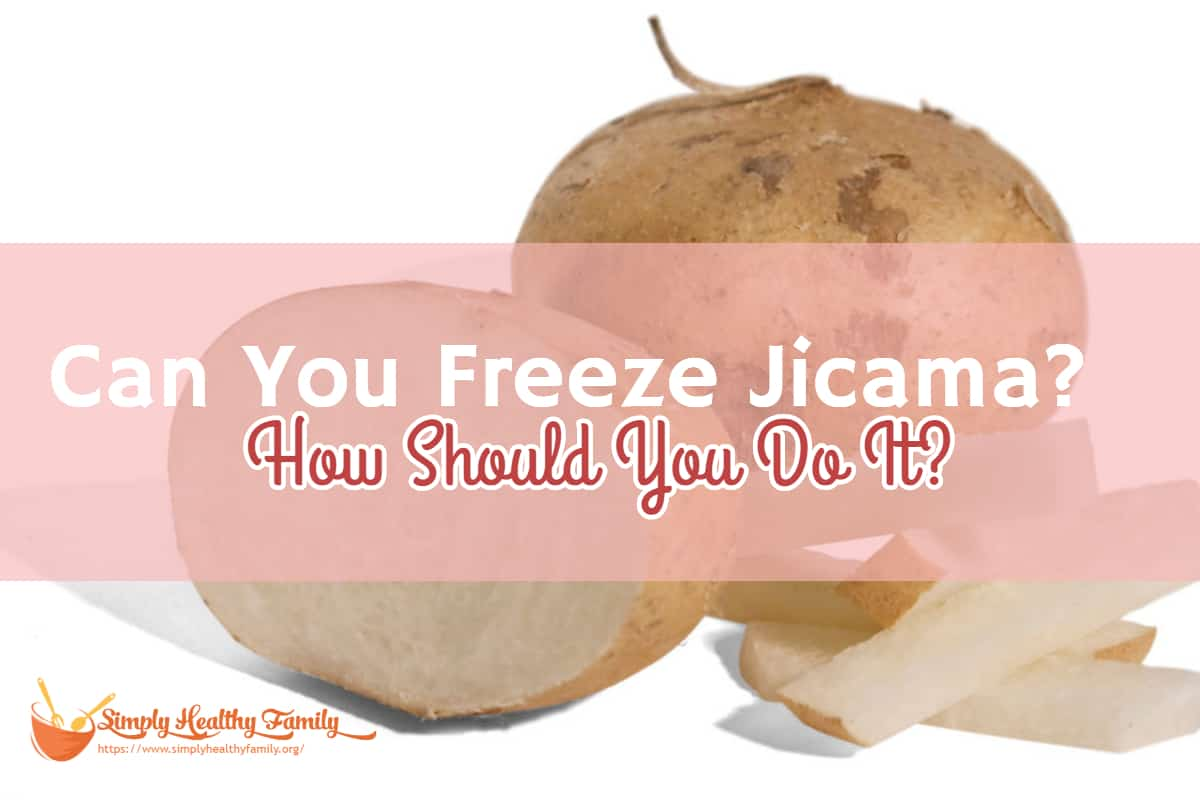 Can You Freeze Jicama? How Should You Do It?