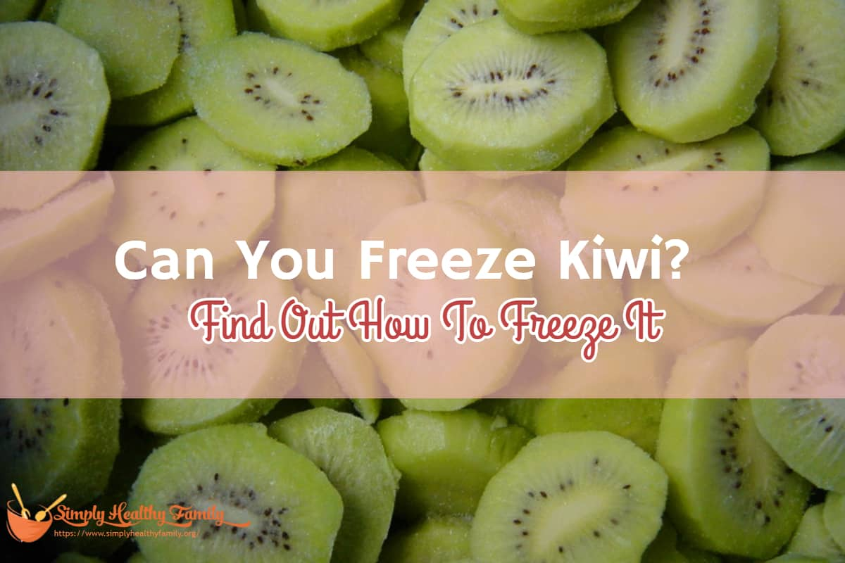 Can You Freeze Kiwi? Find Out How To Freeze It