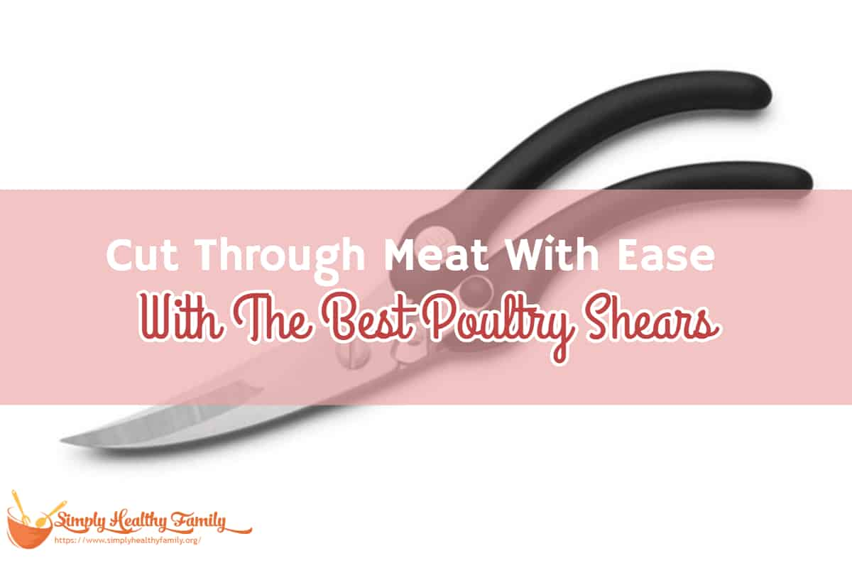 Cut Through Meat With Ease With The Best Poultry Shears