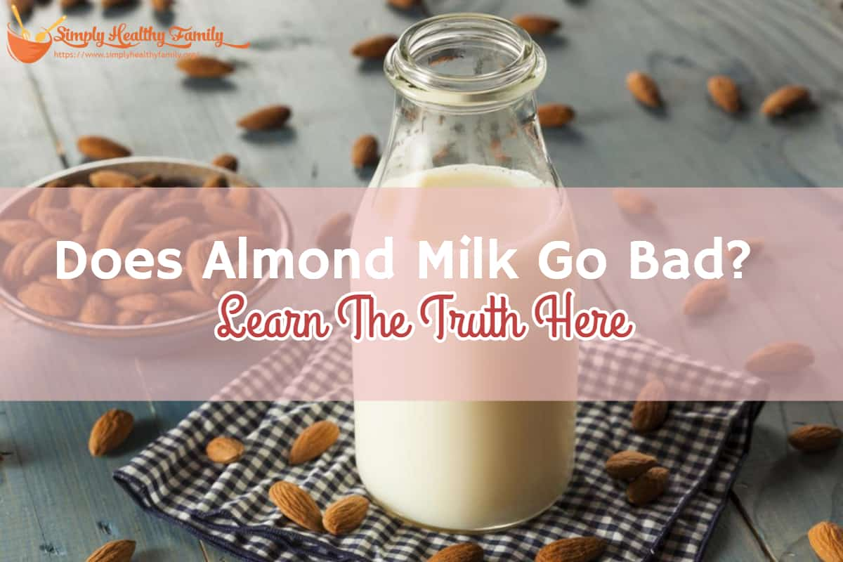 Does Almond Milk Go Bad? Learn The Truth Here