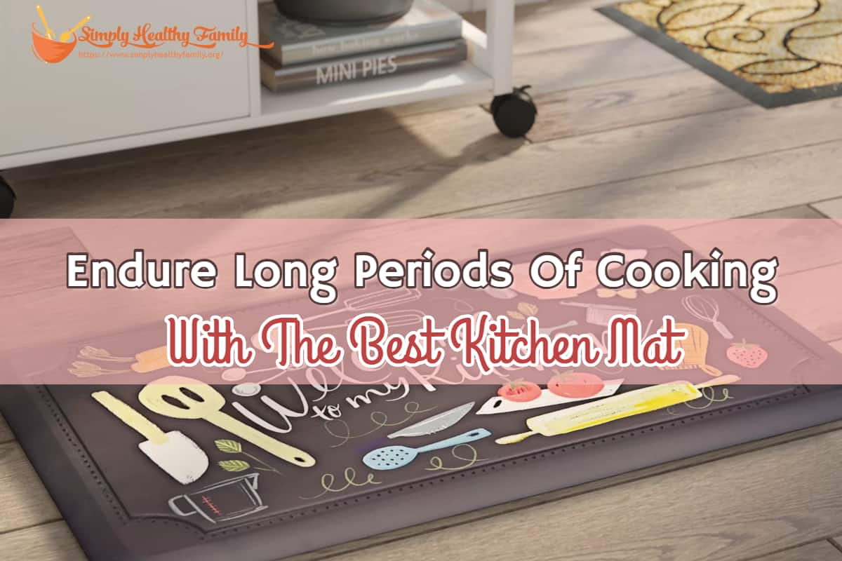 Endure Long Periods Of Cooking With The Best Kitchen Mat