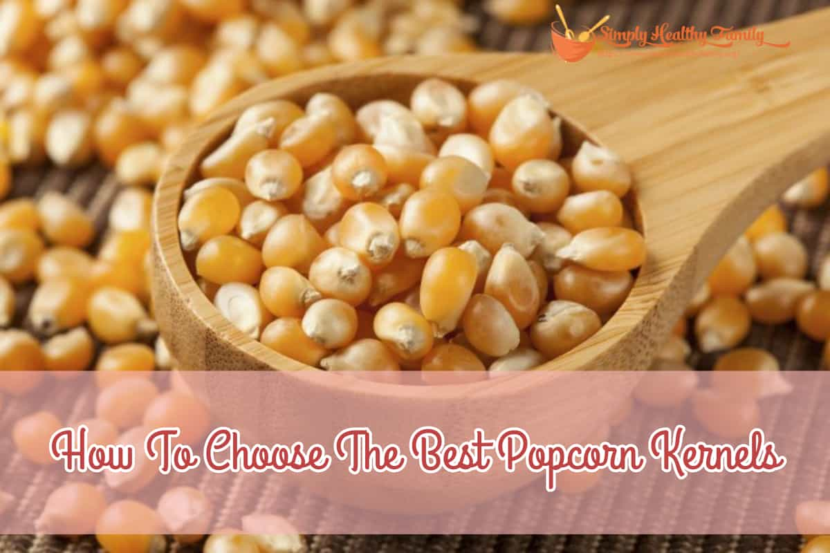 How To Choose The Best Popcorn Kernels
