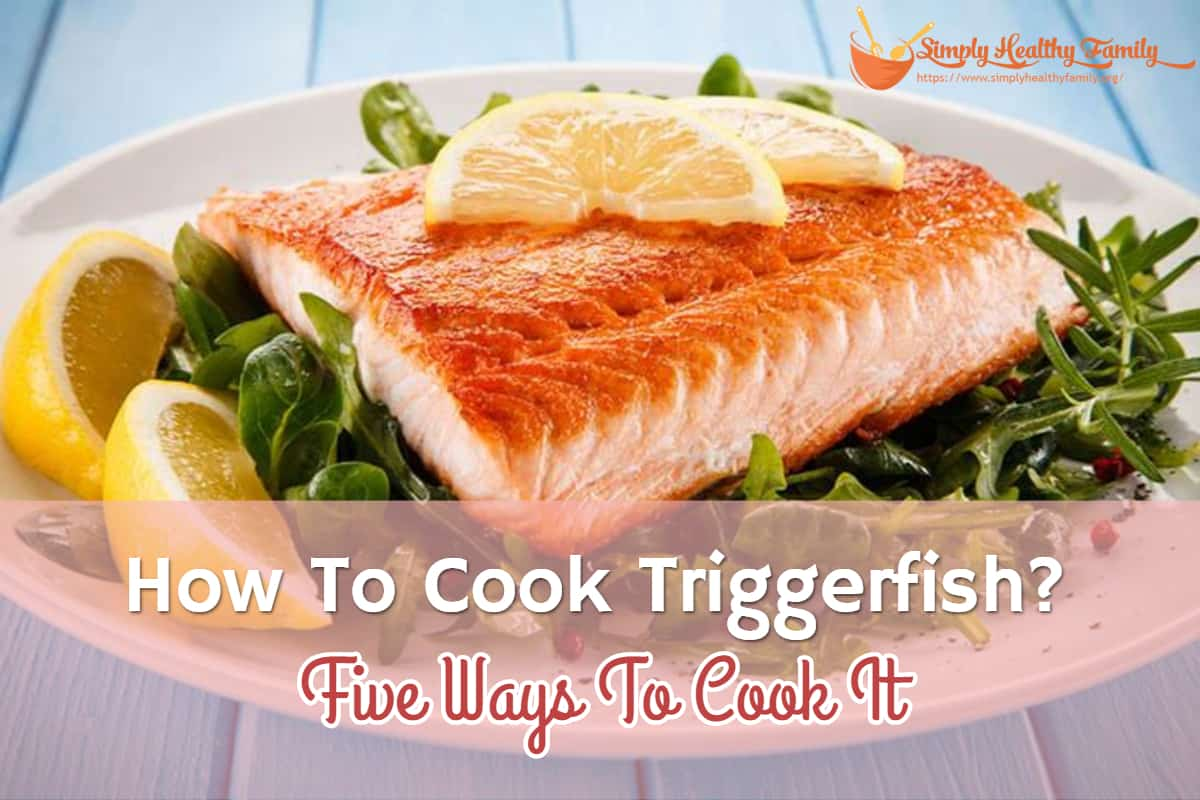 How To Cook Triggerfish? Five Ways To Cook It
