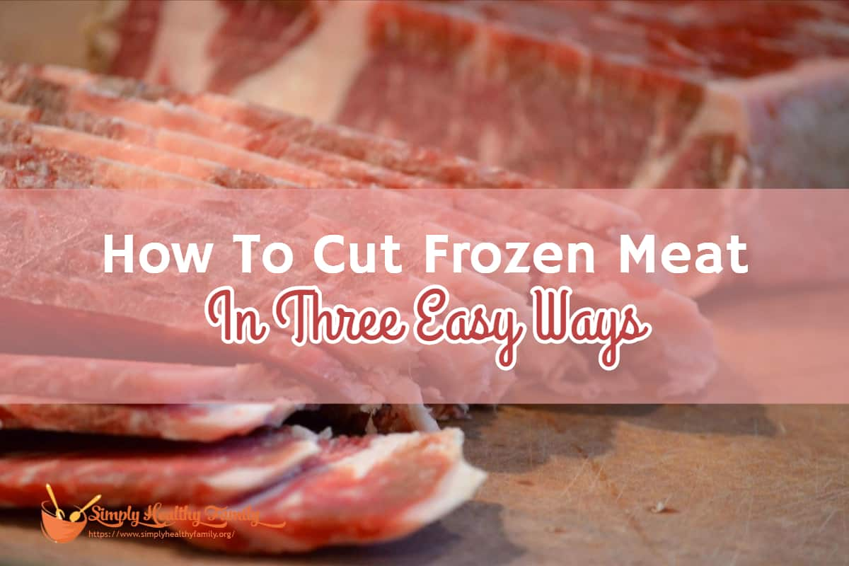 How To Cut Frozen Meat In Three Easy Ways