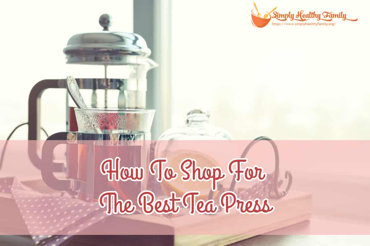 How To Shop For The Best Tea Press