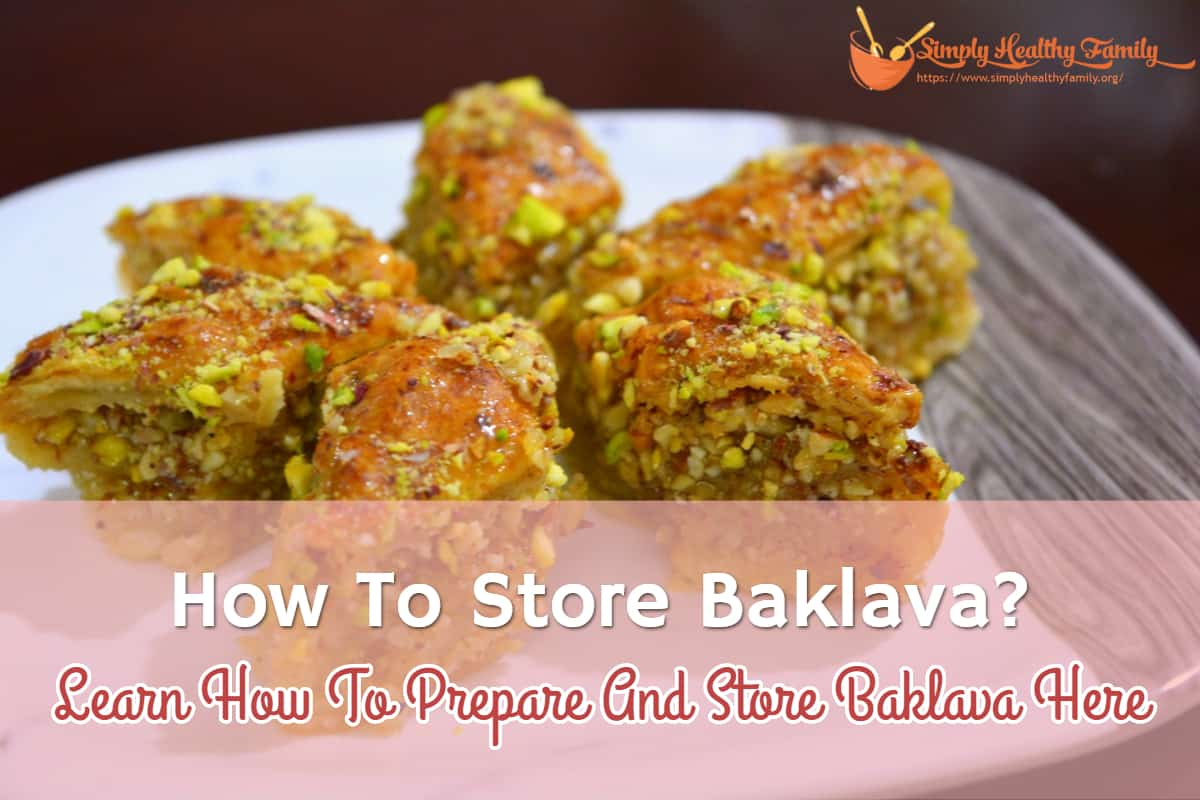 How To Store Baklava? Learn How To Prepare And Store Baklava Here