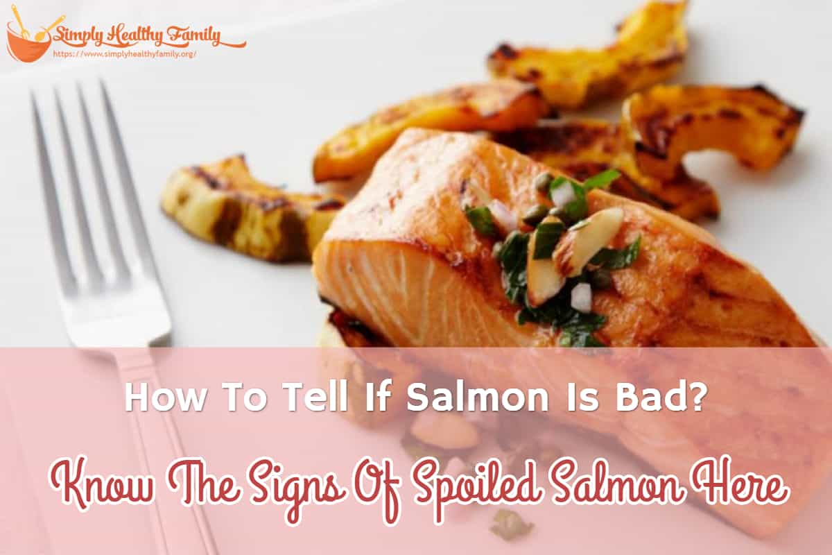 How To Tell If Salmon Is Bad? Know The Signs Of Spoiled Salmon Here