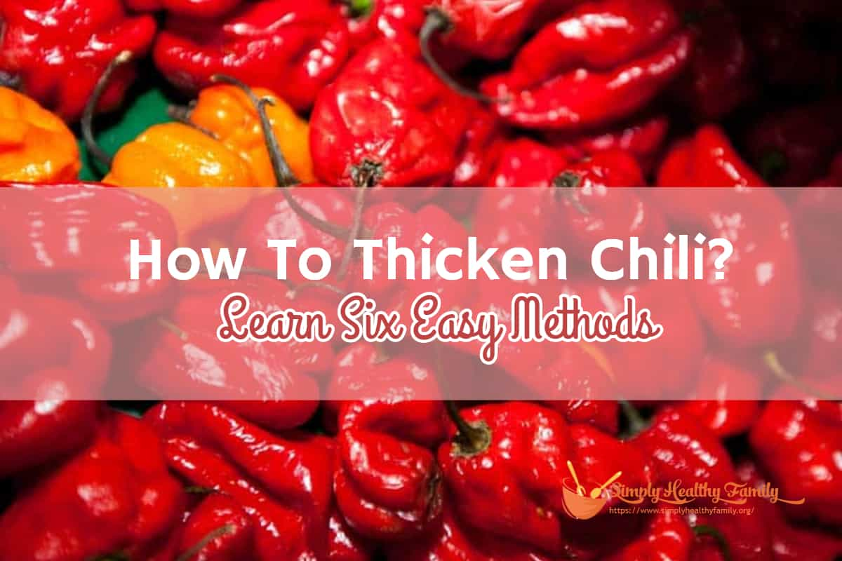 How To Thicken Chili? Learn Six Easy Methods