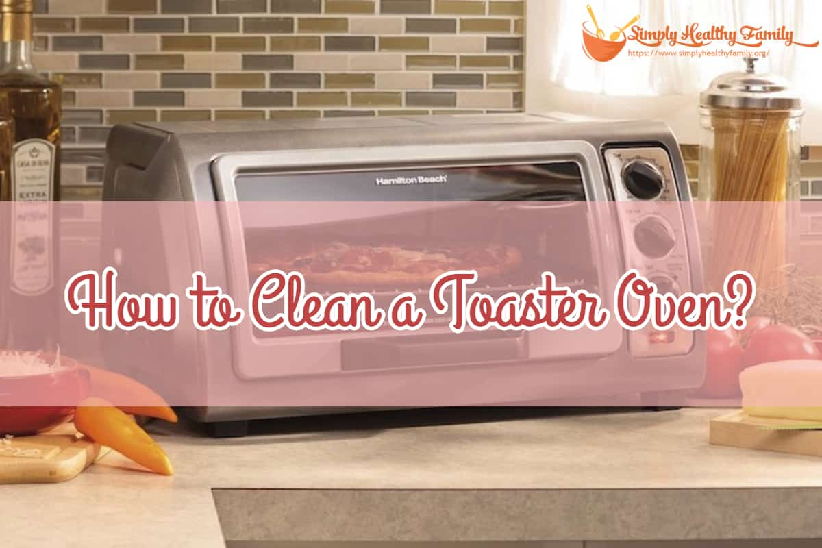 How to Clean a Toaster Oven?