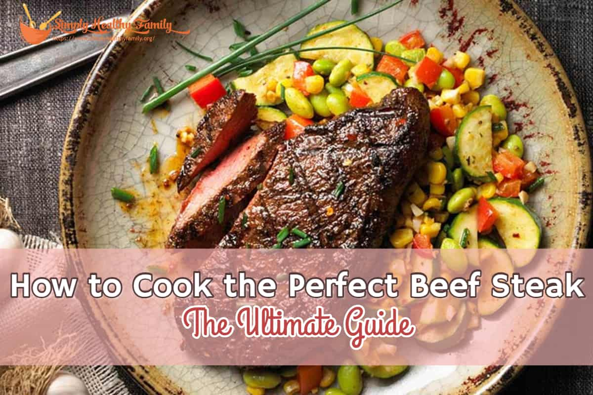 How to Cook the Perfect Beef Steak – The Ultimate Guide