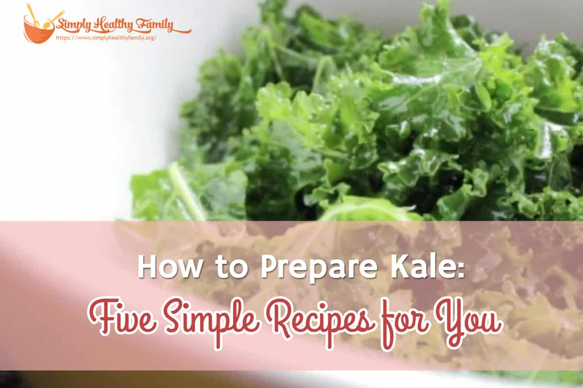 How to Prepare Kale: Five Simple Recipes for You
