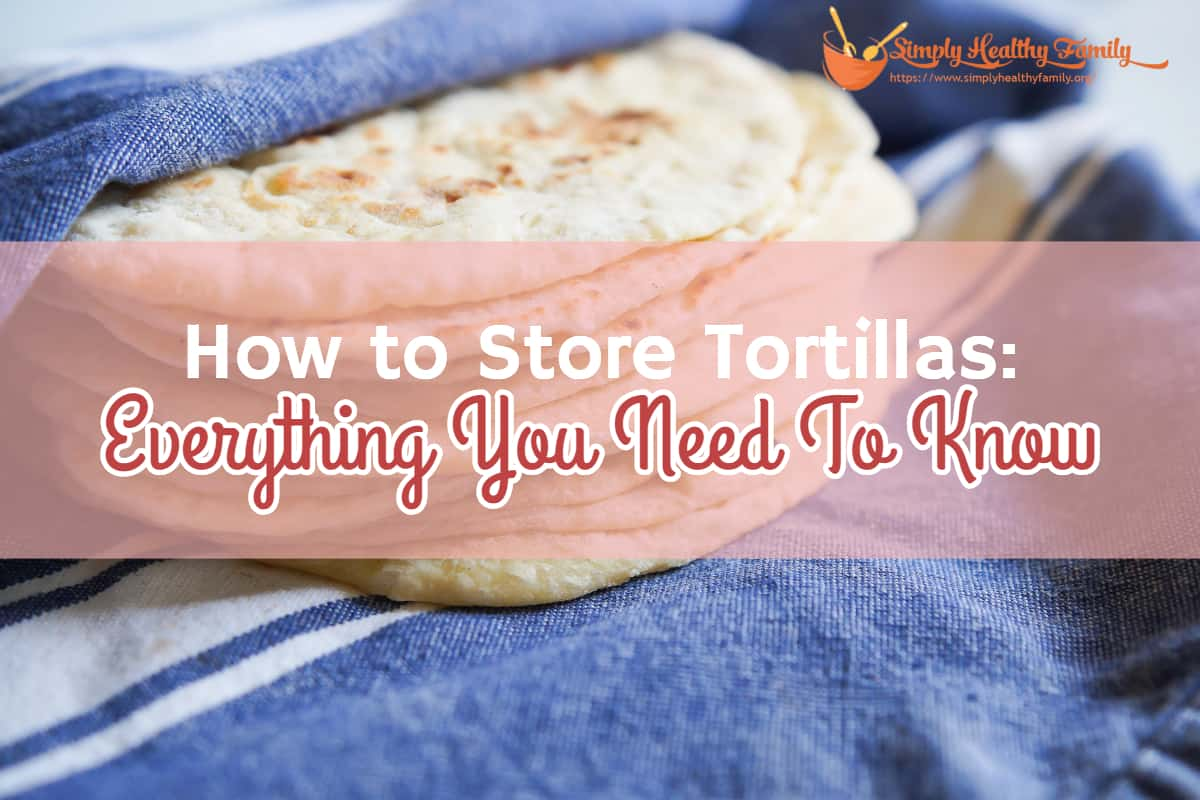 How to Store Tortillas: Everything You Need To Know