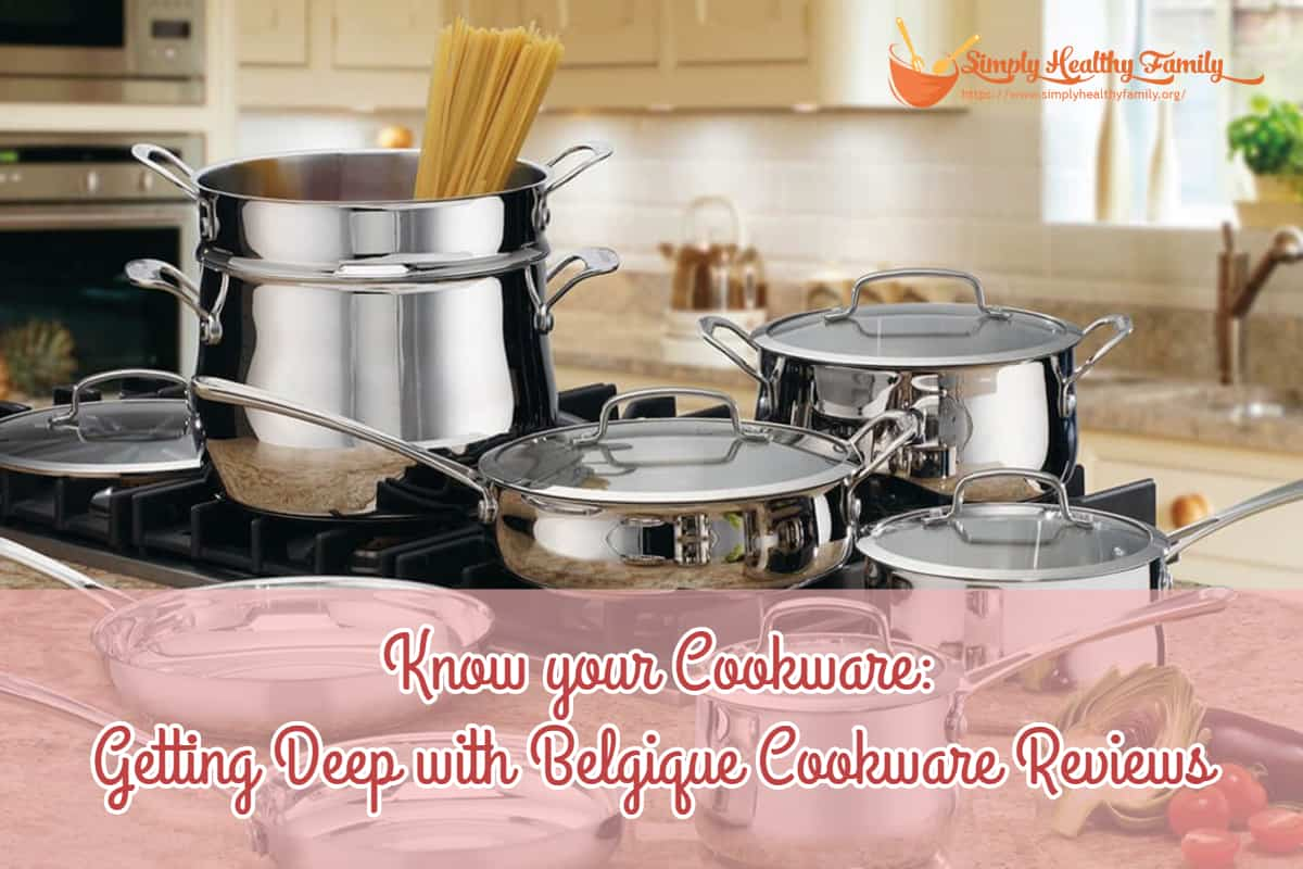 Know your Cookware: Getting Deep with Belgique Cookware Reviews