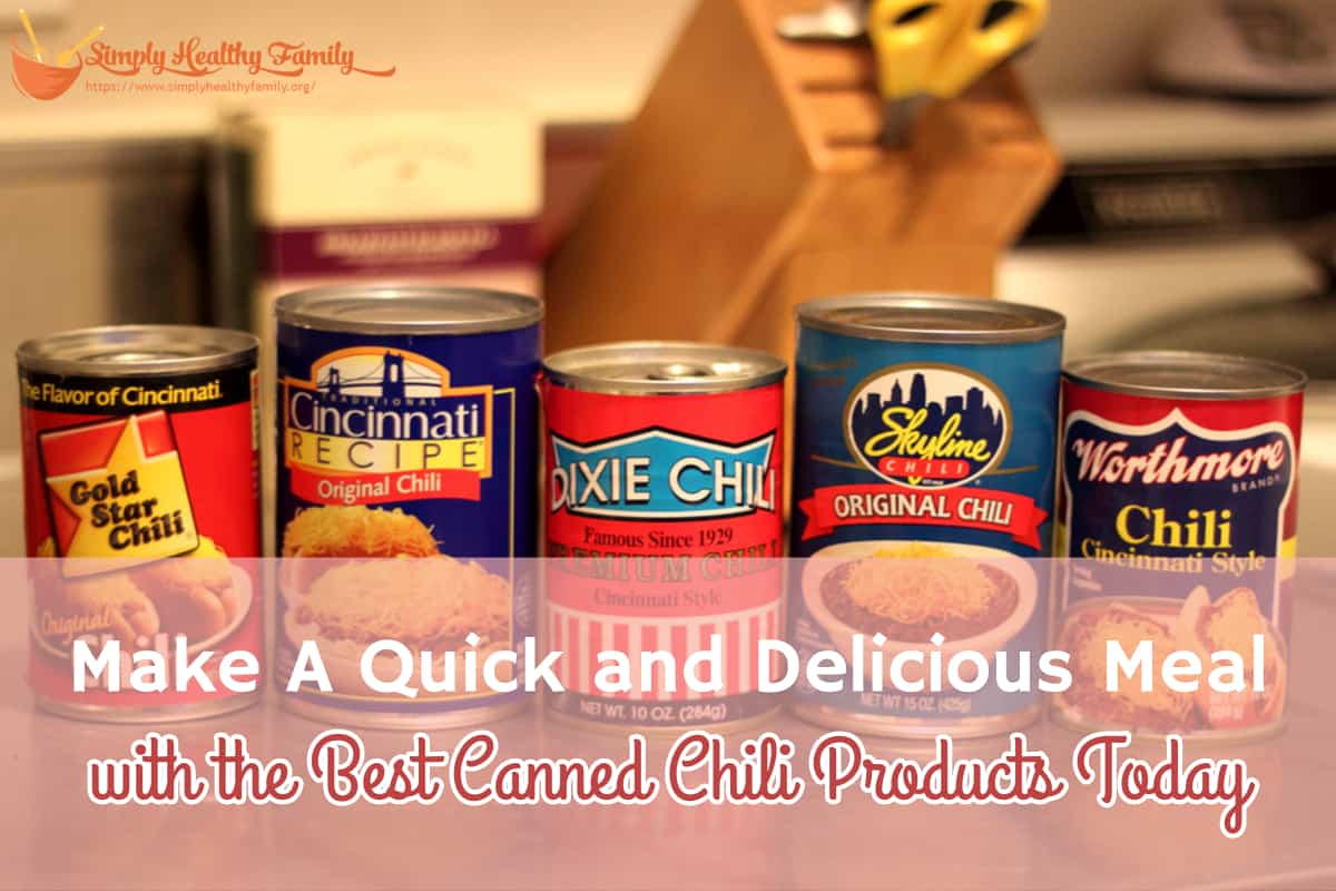 Make A Quick and Delicious Meal with the Best Canned Chili Products Today