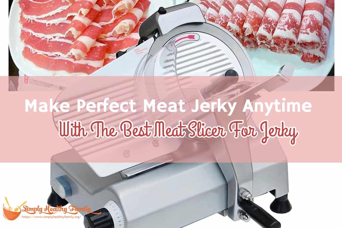 Make Perfect Meat Jerky Anytime With The Best Meat Slicer For Jerky
