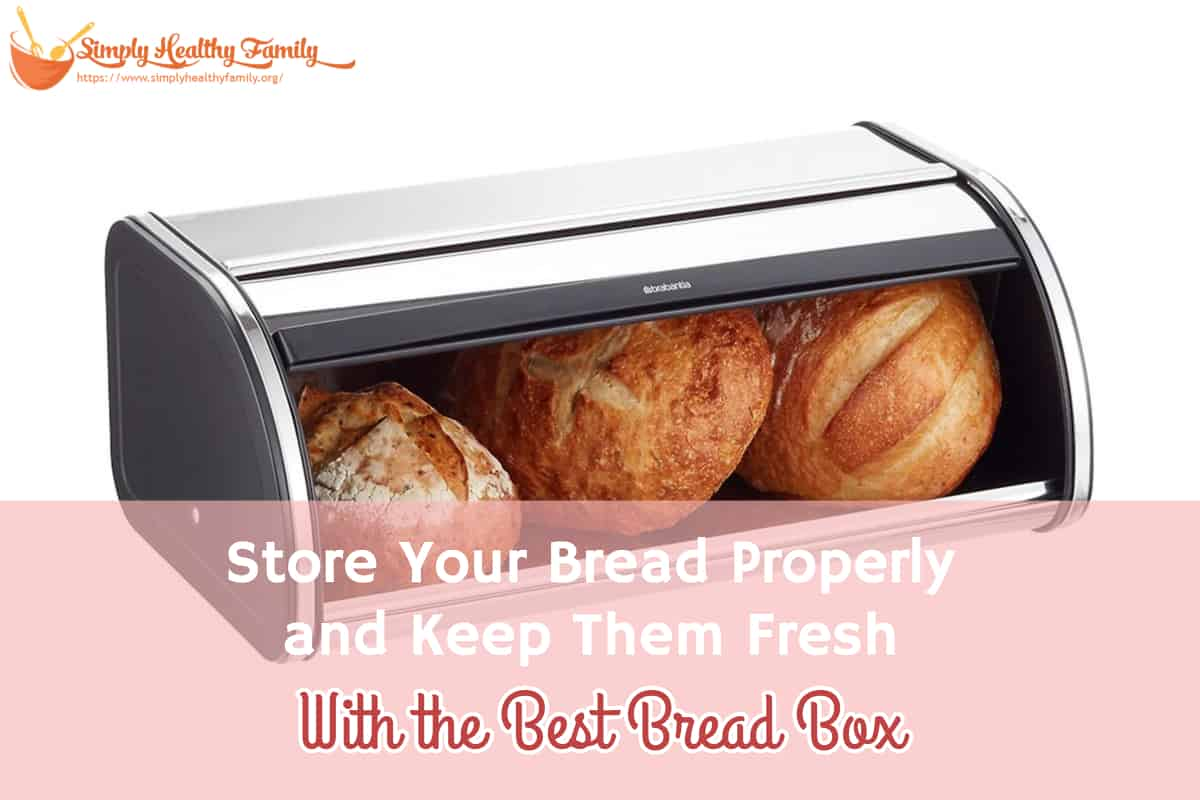 Store Your Bread Properly and Keep Them Fresh With the Best Bread Box