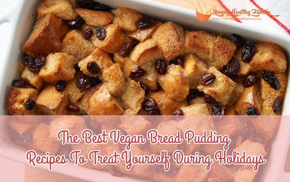 The Best Vegan Bread Pudding Recipes To Treat Yourself During Holidays