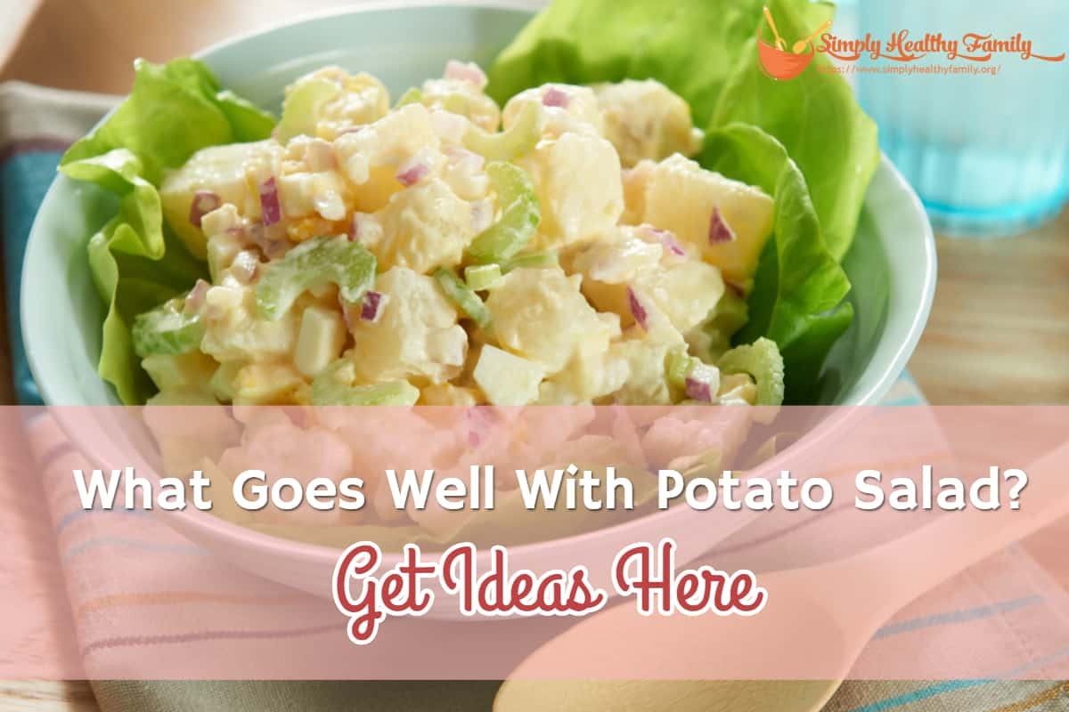 What Goes Well With Potato Salad? Get Ideas Here