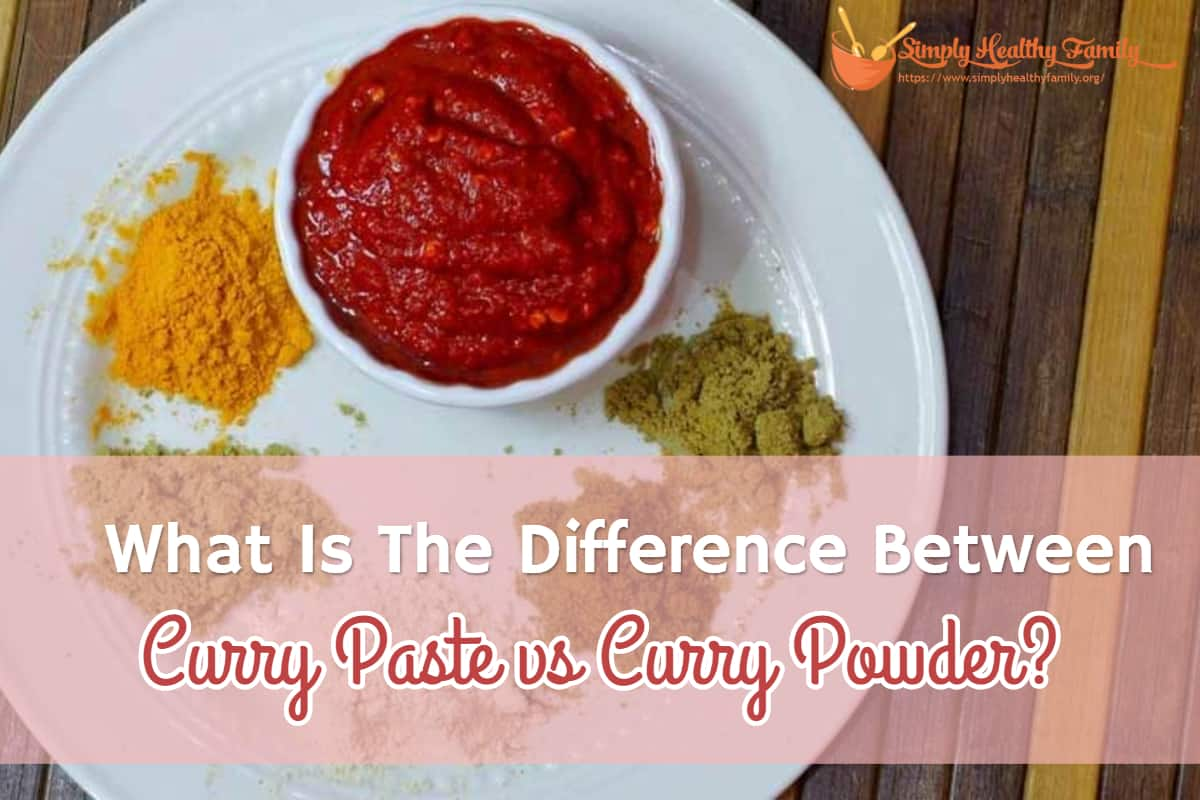 What Is The Difference Between Curry Paste vs Curry Powder?
