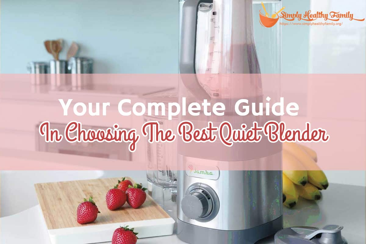 Your Complete Guide In Choosing The Best Quiet Blender
