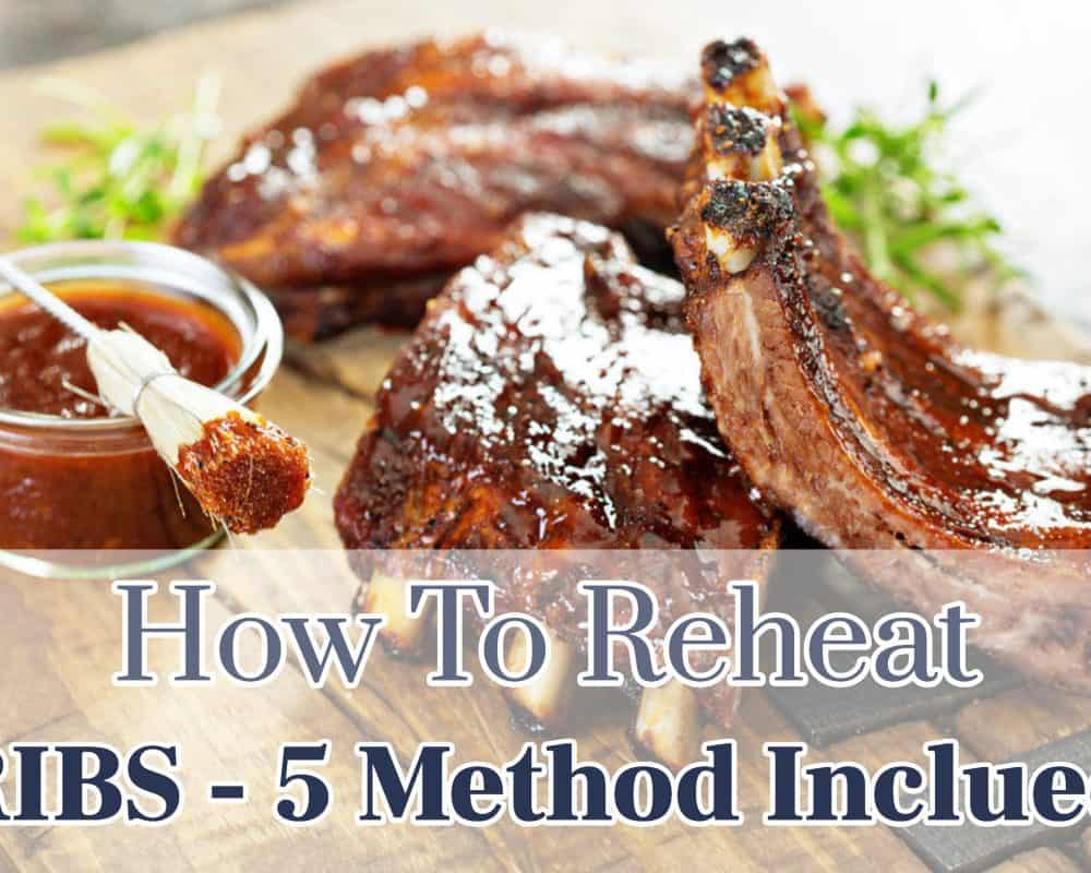 The Best Way to Reheat Ribs and Keep Them Delicious! – 5 Method