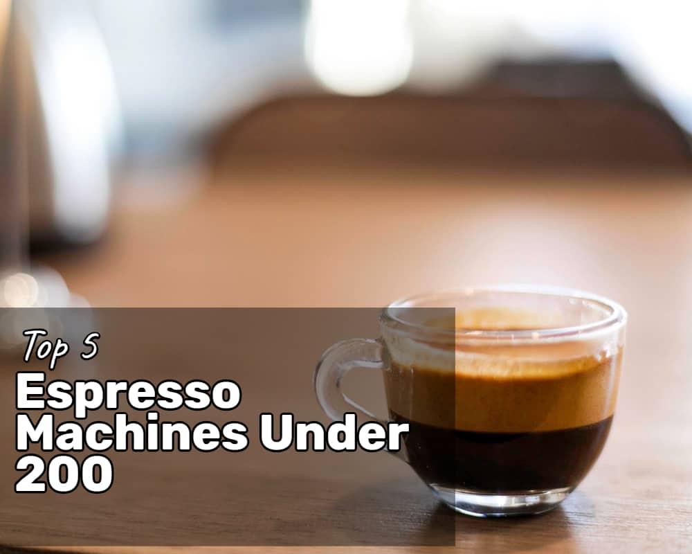 Top 5 Espresso Machines Under 200